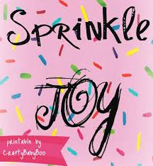 Sprinkle Joy whenever you can