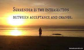 Surrender and acceptance and change