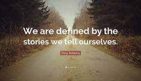 The Stories We Tell Ourselves Matter a Lot